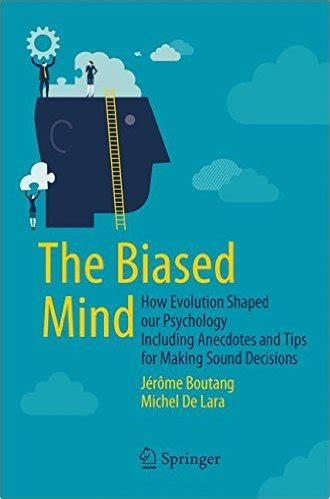 The Biased Mind: How Evolution Shaped our Psychology